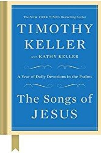 The Songs of Jesus: A Year of Daily Devotions in the Psalms - Books - Keller, Timothy - Forerunner Bookstore Online Store