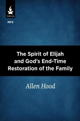 The Spirit of Elijah and God's End-Time Restoration of the Family - Media - Hood, Allen - Forerunner Bookstore Online Store