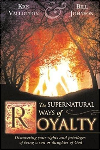 The Supernatural Ways of Royalty - Books - Vallotton, Kris & Johnson, Bill - Forerunner Bookstore Online Store