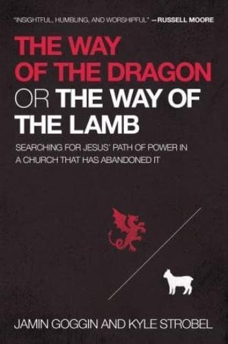 The Way of the Dragon or the Way of the Lamb: Searching for Jesus - Books - Goggin/Strobel - Forerunner Bookstore Online Store