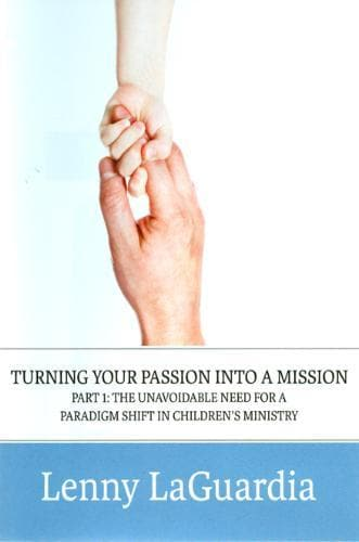 Turning Your Passion Into A Mission: Part 1 - The Unavoidable Need for a Paradigm Shift in Children's Ministry - Media - LaGuardia, Lenny - Forerunner Bookstore Online Store