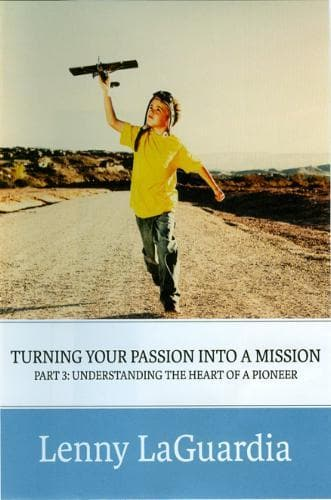 Turning Your Passion Into A Mission: Part 3 - Understanding the Heart of a Pioneer - Media - LaGuardia, Lenny - Forerunner Bookstore Online Store