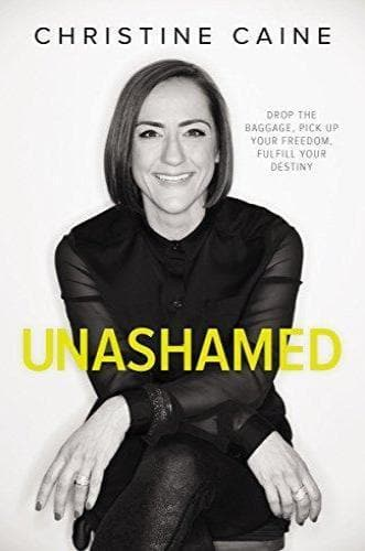 Unashamed: Drop the Baggage, Pick up Your Freedom, Fulfill Your Destiny - Books - Caine, Christine - Forerunner Bookstore Online Store