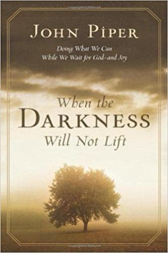 When the Darkness Will Not Lift: Doing What We Can While We Wait for God - Books - Piper, John - Forerunner Bookstore Online Store