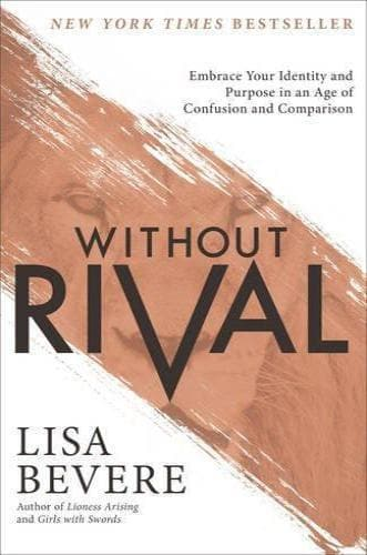 WIthout Rival: Embrace Your Identity And Purpose In An Age Of Confusion And Comparison - Books - Bevere, Lisa - Forerunner Bookstore Online Store