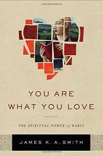 You Are What You Love: The Spiritual Power of Habit - Books - Smith, James K.A. - Forerunner Bookstore Online Store
