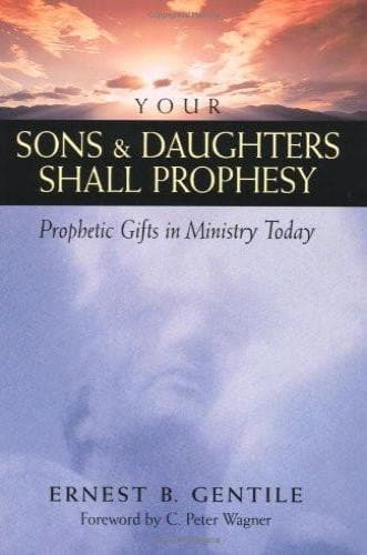 Your Sons and Daughters Shall Prophesy: Prophetic Gifts in Ministry Today - Books - Gentile, Ernest B. - Forerunner Bookstore Online Store