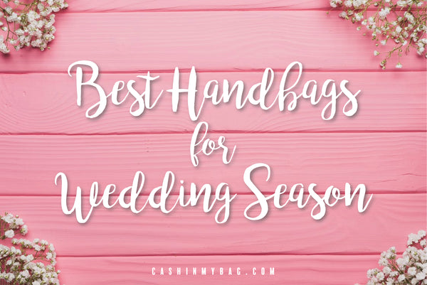 Best Handbags for Wedding Season