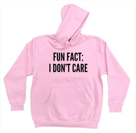 Fun Fact: I Don;t Care Hoodie