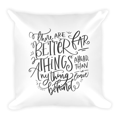 Better Things Ahead Square Pillow