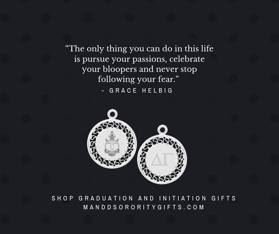 """The only thing you can do in this life is pursue your passions, celebrate your bloopers and never stop following your fear.""   Delta Gamma Graduation & Initiation Quotes for Cards + Gift Recommendations"