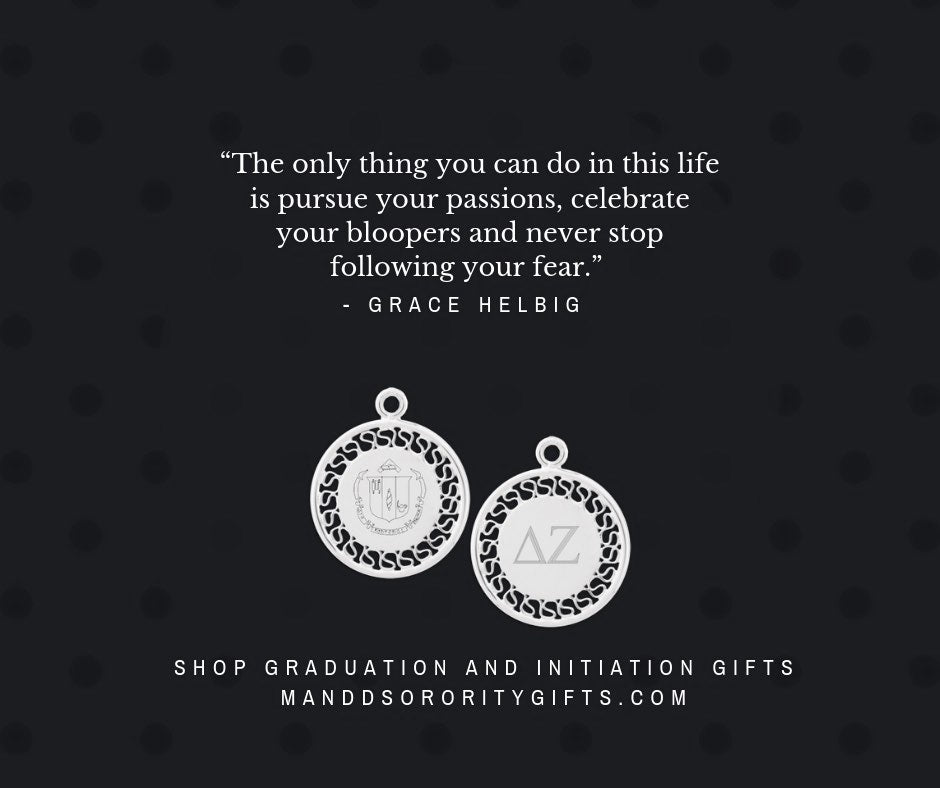 """The only thing you can do in this life is pursue your passions, celebrate your bloopers and never stop following your fear.""   Delta Zeta Graduation & Initiation Quotes for Cards + Gift Recommendations"