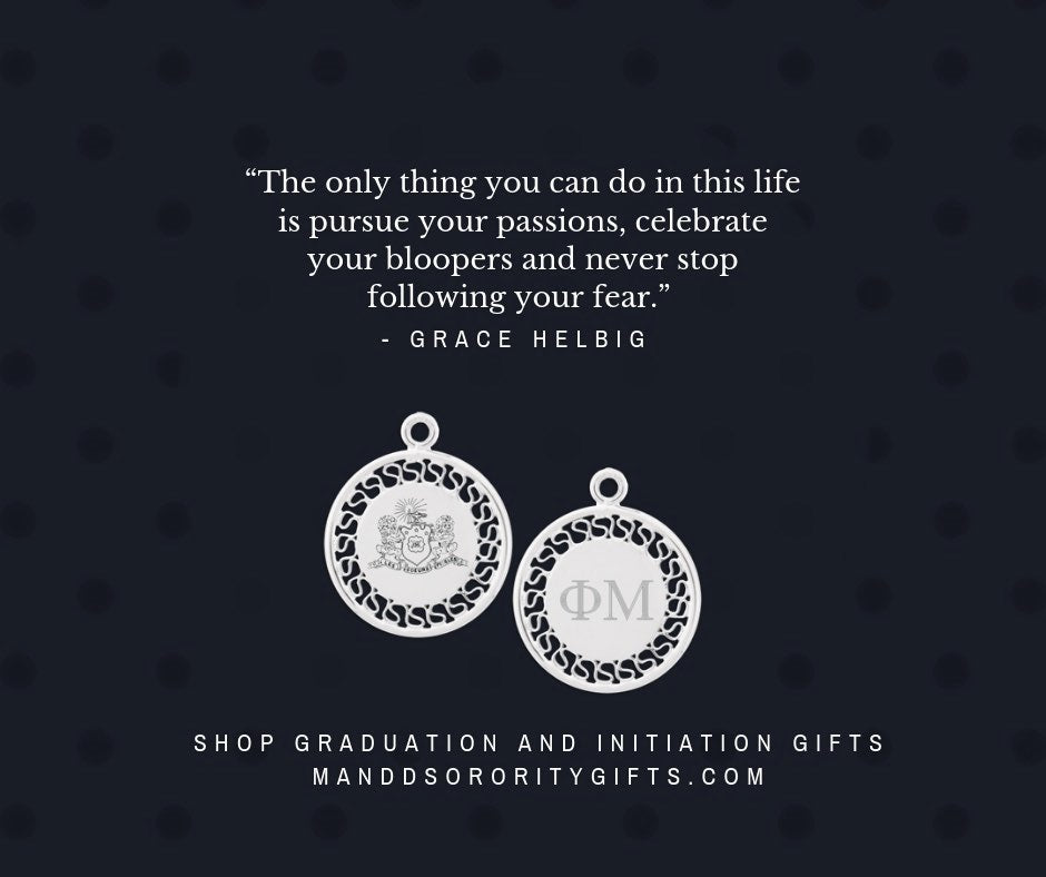 """The only thing you can do in this life is pursue your passions, celebrate your bloopers and never stop following your fear.""    Shop Phi Mu Graduation & Initiation Gifts"