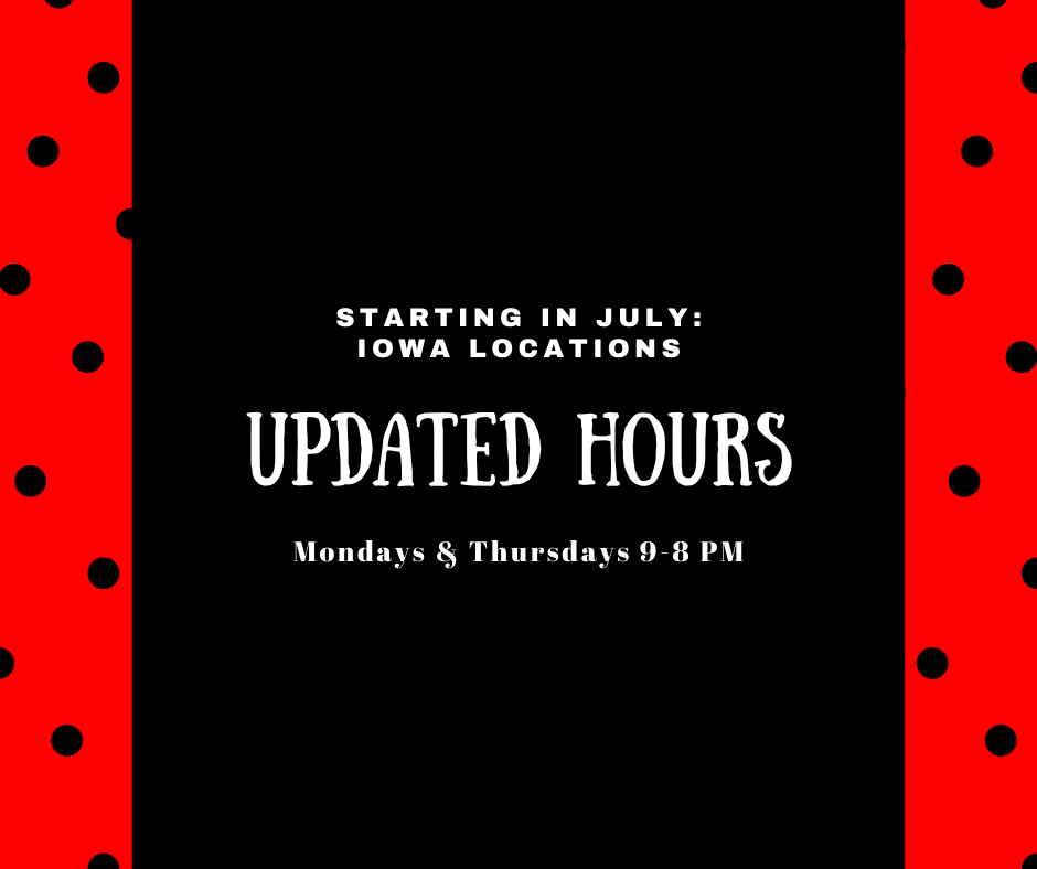 Updated Hours starting July 1st in the IOWA Locations