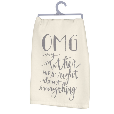"""OMG...Mother was right about everything"" Dish Towel"