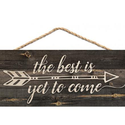"""The Best is Yet to Come"" Small Wooden Sign"