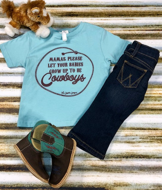 """Mama's Please Let your Babies Grow Up to be Cowboys"" Kids Tee"