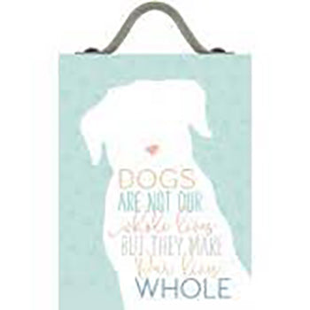 Dogs Are Not Our Whole Lives But They Make Our Lives Whole Sign