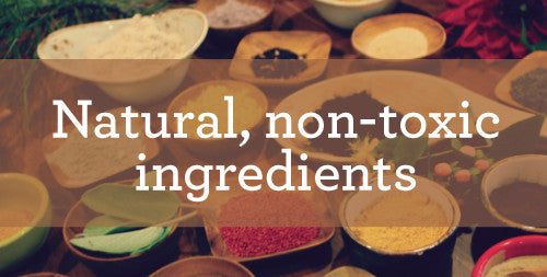 Natural, non-toxic ingredients