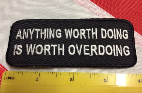 Anything worth doing is worth over doing jacket patch design morale fun gift 492