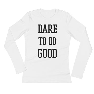 Dare to Do Good Ladies' Long Sleeve T-Shirt - The Do Good Shop