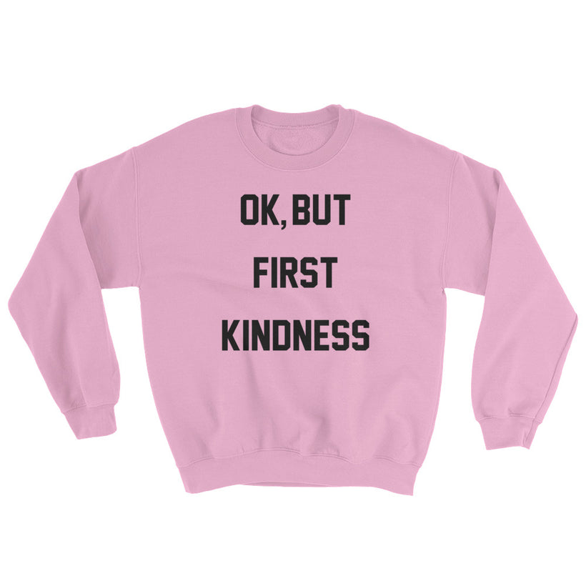 Ok, But First Kindness Sweatshirt
