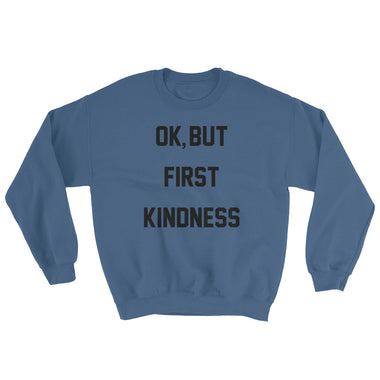 Ok, But First Kindness Sweatshirt - The Do Good Shop