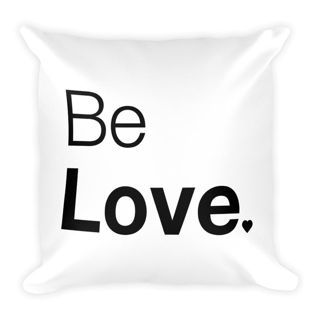 Be Love.  Square Pillow - The Do Good Shop