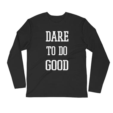 Dare to do Good Long Sleeve Fitted Crew - The Do Good Shop