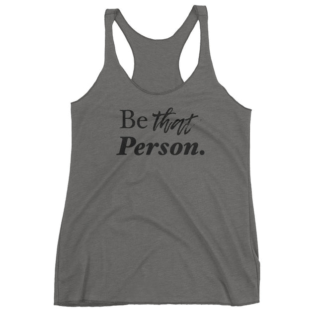 Be That Person Women's Racerback Tank - The Do Good Shop