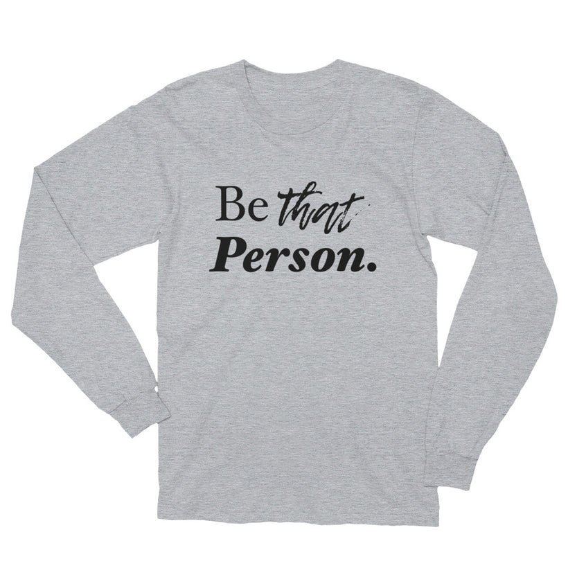 Be That Person Unisex Long Sleeve T-Shirt