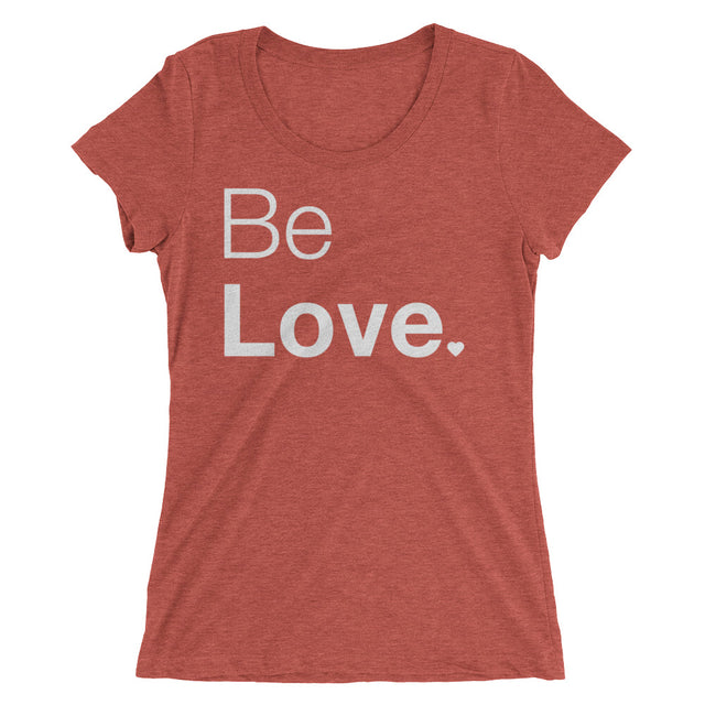 Be Love.  Ladies' short sleeve t-shirt - The Do Good Shop