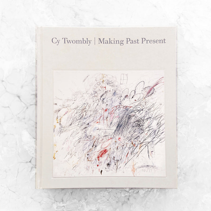 Cy Twombly | Making Past Present