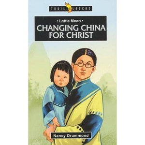 Lottie Moon: Changing China For Chirst