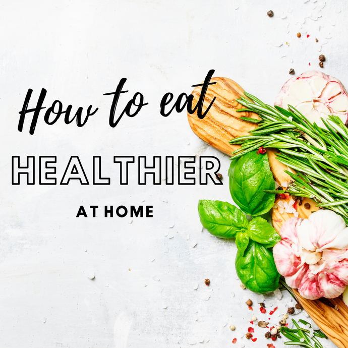 How to Eat Healthier at Home