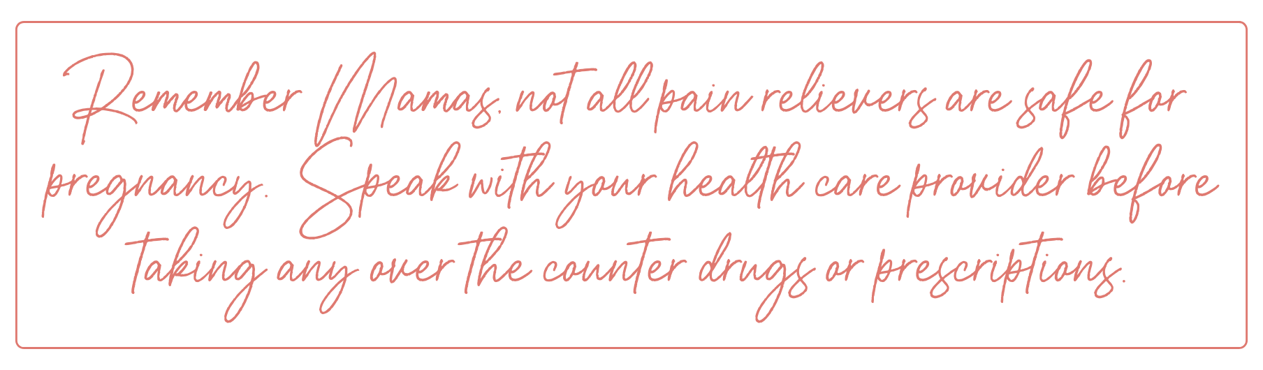 Consult Your Doctor before taking over the counter or prescription pain meds while pregnant