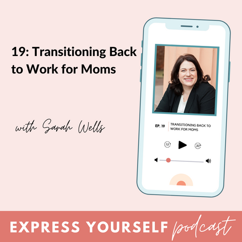 Express Yourself Podcast Episode 19: Transitioning Back to Work for Busy Moms