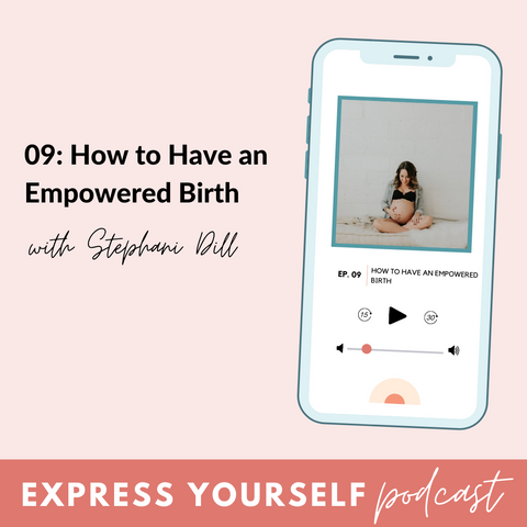 Express Yourself Podcast Episode 09: How to Have an Empowered Birth
