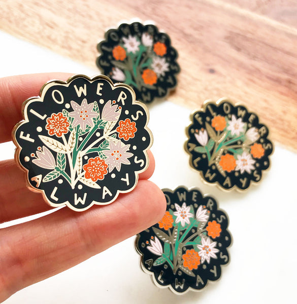 LIMITED EDITION Flowers Always Pin Badge - 2019