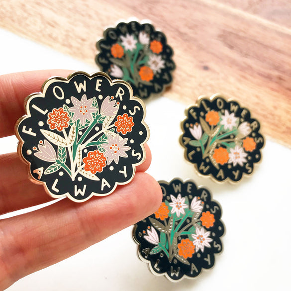 LIMITED EDITION Flowers Always Pin Badge - Dark