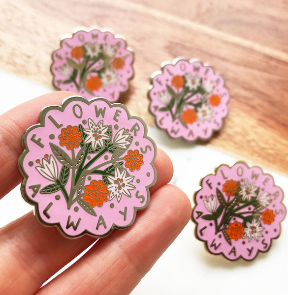 LIMITED EDITION Flowers Always Pin Badge - Pink
