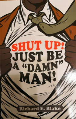 "Shut Up! Just Be A ""Damn"" Man! - FayZen's Kreations"