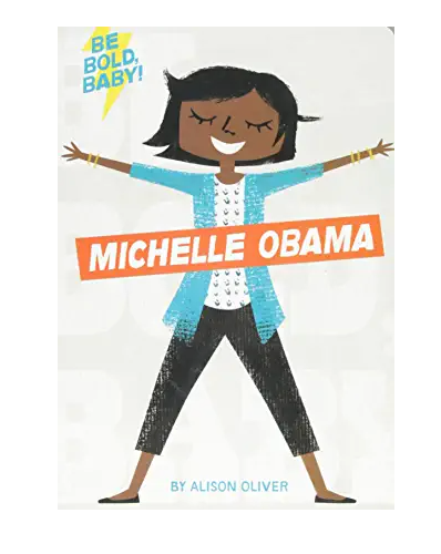 Be Bold, Baby: Michelle Obama Board Book