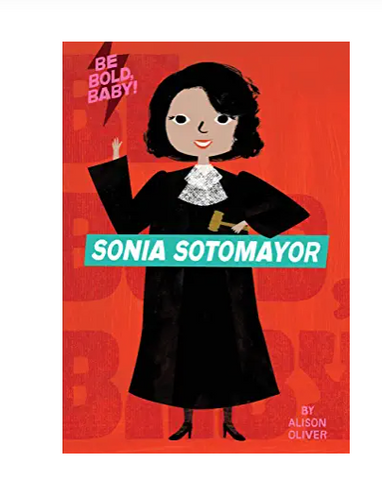 Be Bold, Baby: Sonia Sotomayor Board Book