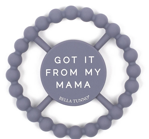 Bella Tunno Happy Teether-Got It From My Mama