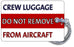 Crew luggage - Do Not Remove From Aircraft