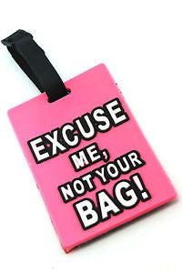 Excuse Me Not Your Bag Rubber LuggageTag