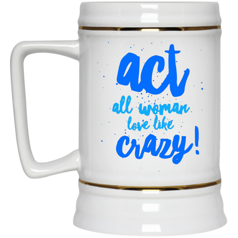 "Act All Woman... A provocative ""a living on the edge thing for her"" printed on LQG Beer Stein Ceramic (White)"