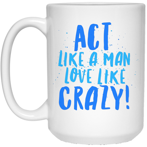 "Act Like a Man... A provocative ""a little something for him"" printed on LQG Coffee Mugs 11oz and 15oz (Black & White)"