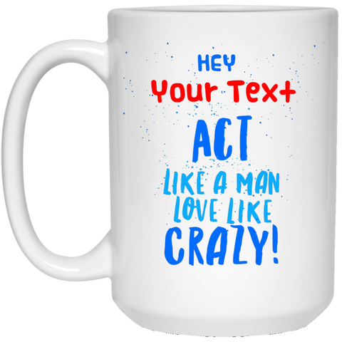 "Act Like a Man... A provocative personalized ""a little something for him"" printed on LQG Coffee Mugs 11oz and 15oz (Black & White)"
